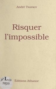 André Trannoy et Bernard Descouleurs - Risquer l'impossible - La longue marche des immobiles.