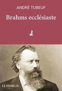 André Tubeuf - Brahms ecclésiaste.