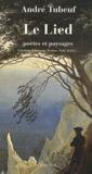 André Tubeuf - Le Lied - Poètes et paysages. Schubert, Schumann, Brahms, Wolf, Mahler....