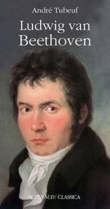 André Tubeuf - Ludwig van Beethoven.