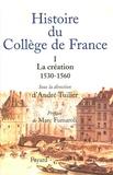André Tuilier - Histoire du Collège de France - Tome 1, La Création (1530-1560).
