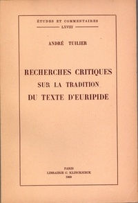 André Tuillier - Recherches critiques sur la tradition du texte d'Euripide.