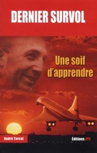 André Turcat - Dernier survol - Une soif d'apprendre.
