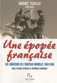 André Turcat - Une épopée française - Les créateurs de l'aviation nouvelle 1950-1960.
