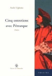 André Ughetto - Cinq entretiens avec Pétrarque.