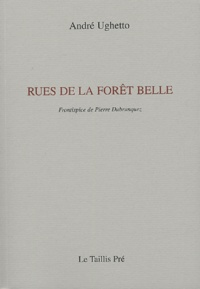 André Ughetto - Rues de la forêt belle - Petite kabbale de poèmes entre deux proses.