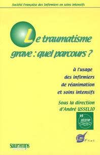 Le Traumatisme Grave : Quel Parcours ? - André Usselio pdf epub