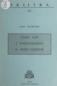André Vacherand et Philippe Pauchet - Essai sur l'enseignement à Saint-Quentin.