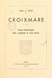 André Valin - Croixmare - Essai historique des origines à nos jours.