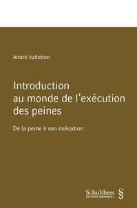André Vallotton - Introduction au monde de l'exécution des peines - De la peine à son exécution.