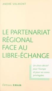 André Valmont - Le partenariat régional face au libre-échange : un choix décisif pour l'Europe et pour ses zones privilégiées.