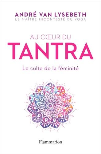 Au coeur du Tantra - André Van Lysebeth - Format PDF - 9782081410053 - 14,99 €