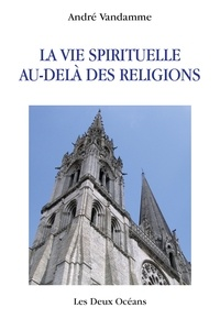 André Vandamme - La vie spirituelle au-delà des religions.
