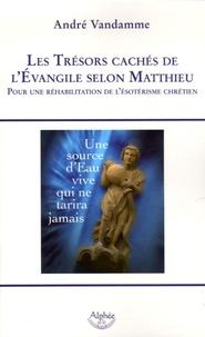 André Vandamme - Les trésors cachés de l'Evangile selon Matthieu - Pour une réhabilitation de l'ésotérisme chrétien.