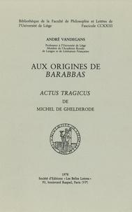 André Vandegans - Aux origines de Barabbas - Actus tragicus de Michel de Ghelderode.