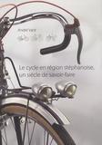 André Vant - Le cycle en région stéphanoise, un siècle de savoir-faire.