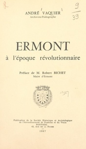 André Vaquier et Robert Bichet - Ermont à l'époque révolutionnaire.