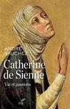 Catherine de Sienne - Vie et passions.