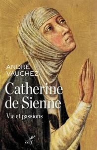 Andre Vauchez et André Vauchez - Catherine de Sienne - Vie et passions.