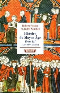 André Vauchez et Robert Fossier - Histoire du Moyen Age - Tome 3, (XIIe-XIIIe siècles).