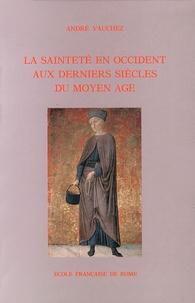 André Vauchez - La sainteté en Occident aux derniers siècles du Moyen Age - D'après les procès de canonisation et les documents hagiographiques.
