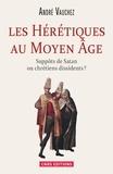 André Vauchez - Les hérétiques au Moyen Age - Suppôts de satan ou chrétiens dissidents ?.