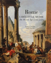 André Vauchez et Andrea Giardina - Rome. - L'Idée et le mythe, Du Moyen-Âge à nos jours.