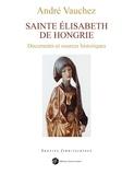 André Vauchez - Sainte Elisabeth de Hongrie - Documents et sources historiques.