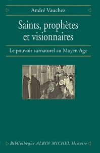 André Vauchez - Saints, prophètes et visionnaires.