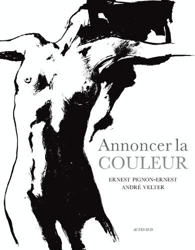 André Velter et Ernest Pignon-Ernest - Annoncer la couleur.
