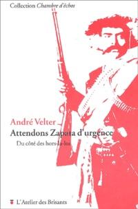 André Velter - Attendons Zapata d'urgence. - Du côté des hors-la-loi.