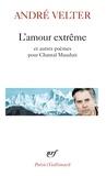 André Velter - L'amour extrême précédé de Le septième sommet et suivi de Une autre altitude - Poèmes pour Chantal Mauduit.