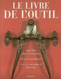 André Velter et Marie-José Lamothe - Le livre de l'outil.