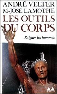 André Velter et Marie-José Lamothe - Les outils du corps.