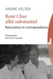 André Velter - René Char allié substantiel - Rencontres et correspondance.