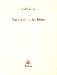 André Verdet - Face à nous les bêtes.