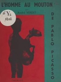 André Verdet et Pablo Picasso - L'homme au mouton de Pablo Picasso.