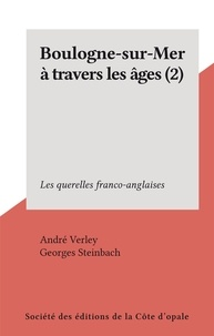 André Verley et Georges Steinbach - Boulogne-sur-Mer à travers les âges (2) - Les querelles franco-anglaises.