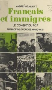 André Vieuguet et Georges Marchais - Français et immigrés - Le combat du Parti communiste français.