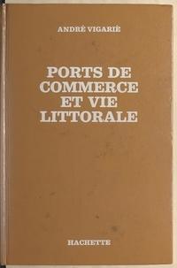 André Vigarié - Ports de commerce et vie littorale.