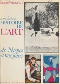 André Vigneau et Jean Cassou - Une brève histoire de l'art, de Niepce à nos jours.