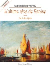 André Vignol - L'ultime rêve de Venise.
