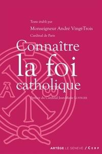 André Vingt-Trois - Connaître la foi catholique.