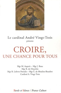 André Vingt-Trois - Croire, une chance pour tous - Conférences de Carême 2013 à Notre-Dame de Paris.