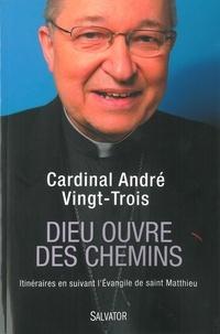 André Vingt-Trois - Dieu ouvre des chemins - Itinéraires en suivant l'Evangile de saint Matthieu.