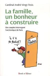 André Vingt-Trois - La famille, un bonheur à construire - Des couples interrogent l'archevêque de Paris.