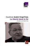 André Vingt-Trois - La liberté dans la foi - Entretiens avec Michel Cool.