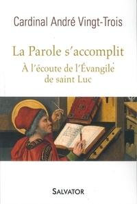 André Vingt-Trois - La Parole s'accomplit - A l'écoute de l'évangile de saint Luc.