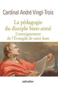 André Vingt-Trois - La pédagogie du disciple bien-aimé - L'enseignement de l'Evangile de saint Jean.