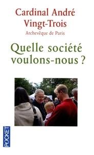 André Vingt-Trois - Quelle société voulons-nous ?.